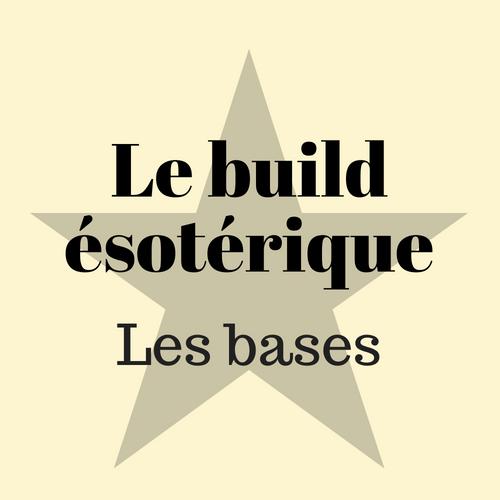 Le build ésotérique _ les bases