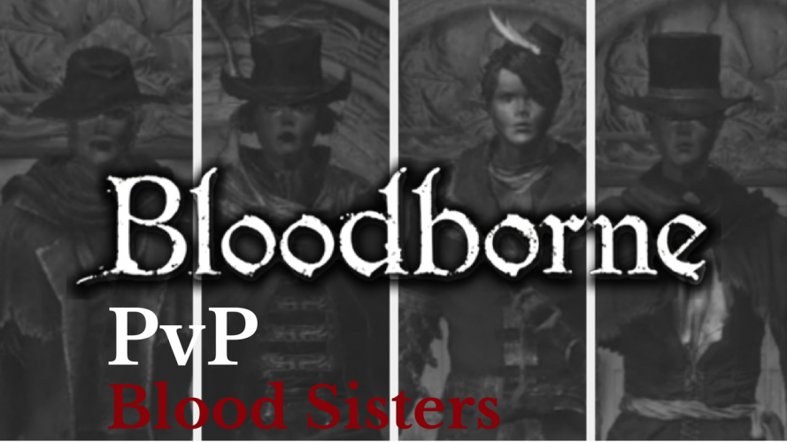 Bloodborne PvP - Blood Sisters