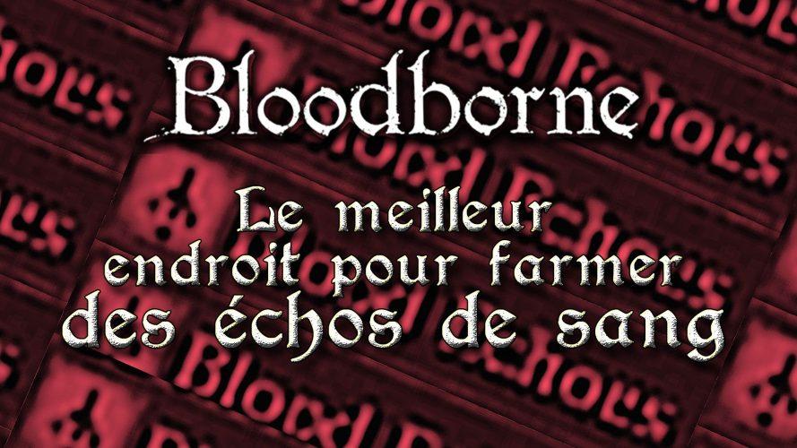 Bloodborne : Le meilleur spot de farm d'échos de sang
