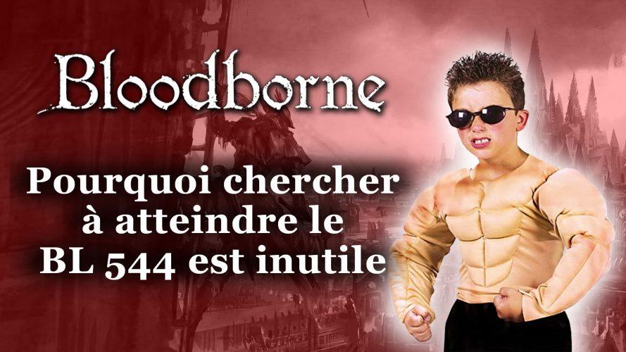 Pourquoi chercher à atteindre le BL 544 est inutile #GuiDaFunkyMan #Bloodborne #DarkSouls #Soulsborne